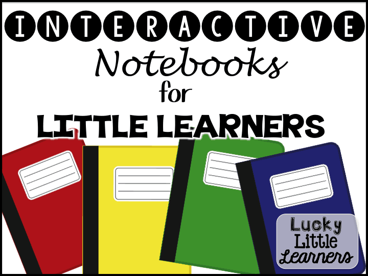 Interactive Notebooks for Little Learners (Guest Post by Lucky Little Learners)