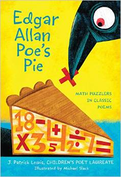 Edgar Allan Poe's Pie: Math Puzzlers in Classic Poems by J. Patrick Lewis