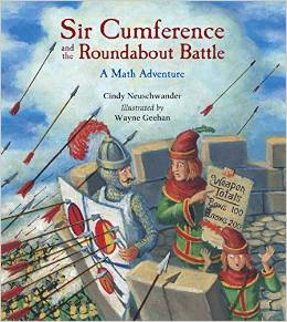 Sir Cumference and the Roundabout Battle by Cindy Neuschwander and Wayne Geehan